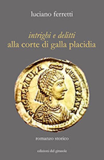 Intrighi e delitti alla corte di Galla Placidia - Luciano Ferretti   Rochesterscifianimecon.com