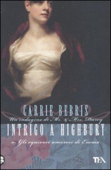 Intrigo a Highbury o Gli equivoci amorosi di Emma - Carrie Bebris |