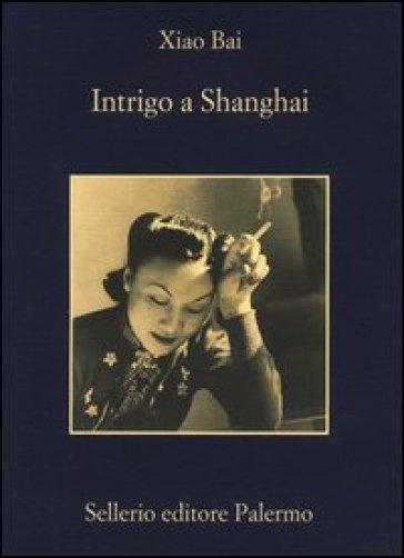 Intrigo a Shanghai - Bai Xiao |
