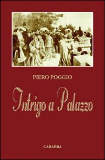 Intrigo a palazzo - Piero Poggio |