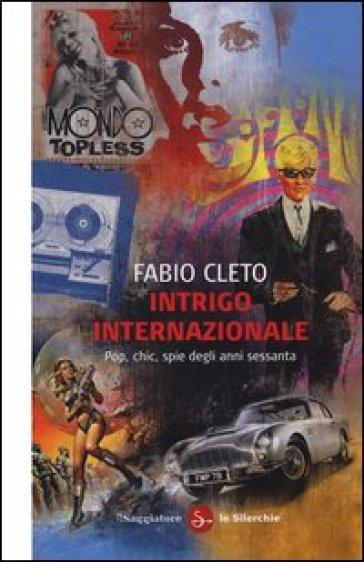 Intrigo internazionale. Pop, chic, spie degli anni settanta - Fabio Cleto | Thecosgala.com