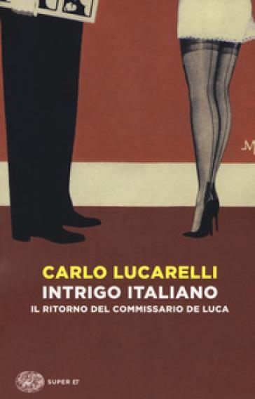 Intrigo italiano. Il ritorno del commissario De Luca - Carlo Lucarelli | Rochesterscifianimecon.com