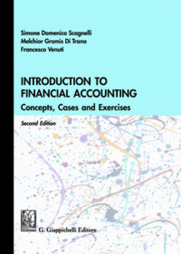 Introduction to financial accounting. Concepts, cases and exercises - Simone Domenico Scagnelli |