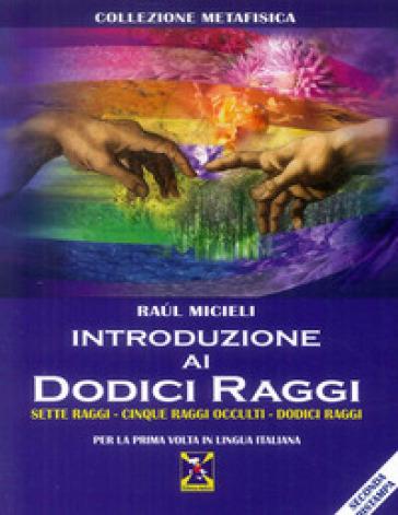 Introduzione ai 12 raggi sette raggi-cinque raggi occulti-dodici raggi - Raul Micieli |