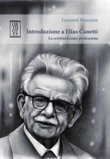 Introduzione a Elias Canetti. La scrittura come professione - Leonard Mazzone |
