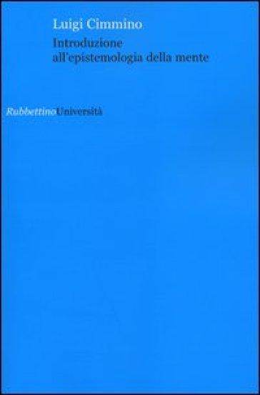 Introduzione all'epistemologia della mente - Luigi Cimmino | Rochesterscifianimecon.com