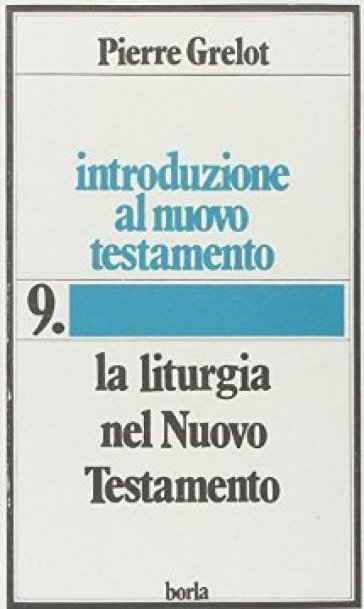 Introduzione al Nuovo Testamento. 9.La liturgia nel Nuovo Testamento - Pierre Grelot |