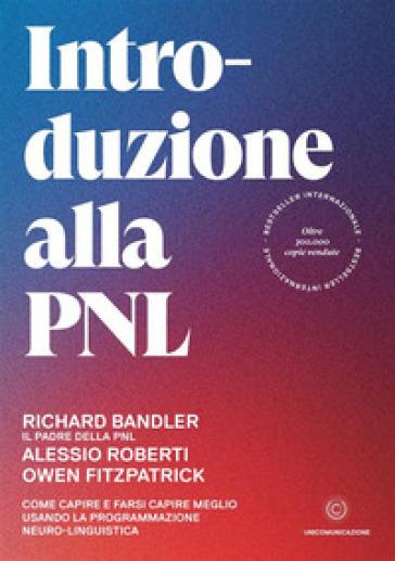 Introduzione alla PNL. Come capire e farsi capire meglio usando la Programmazione Neuro-Linguistica - Richard Bandler | Jonathanterrington.com