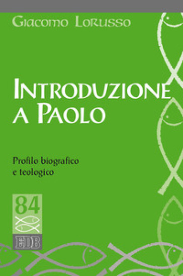 Introduzione a Paolo. Profilo biografico e teologico - Giacomo Lorusso |