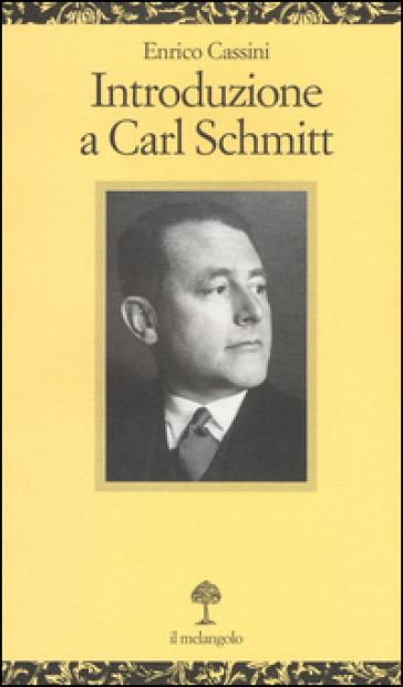 Introduzione a Carl Schmitt - Enrico Cassini |