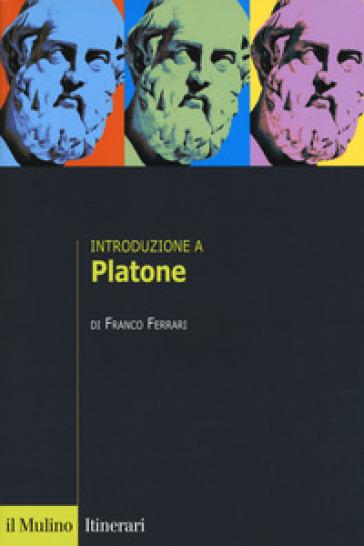 Introduzione a Platone - Franco Ferrari |