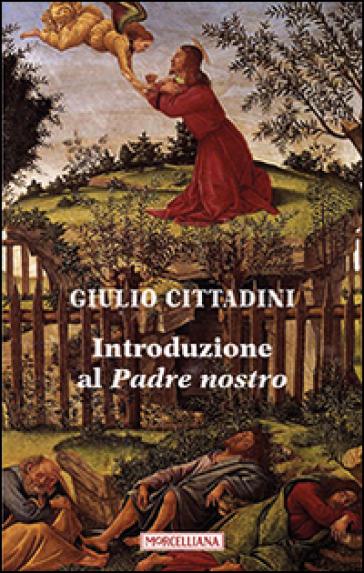Introduzione al Padre nostro - Giulio Cittadini | Jonathanterrington.com