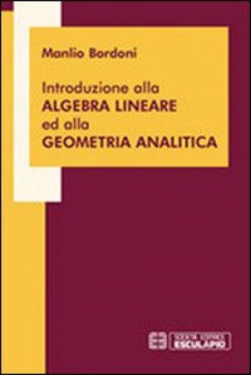 Introduzione all'algebra lineare ed alla geometria analitica - Manlio Bordoni |