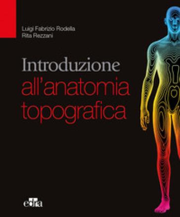 Introduzione all'anatomia topografica - Luigi Rodella  