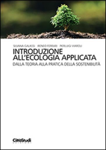 Introduzione all'ecologia applicata. Dalla teoria alla pratica della sostenibilità - Silvana Galassi | Ericsfund.org