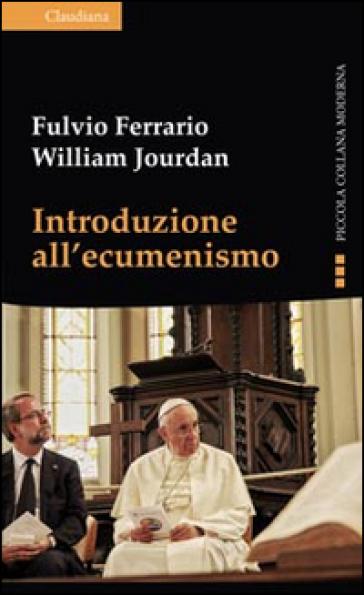 Introduzione all'ecumenismo - Fulvio Ferrario  