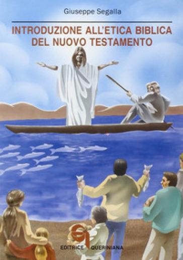 Introduzione all'etica biblica del Nuovo Testamento. Problemi e storia - Giuseppe Segalla  