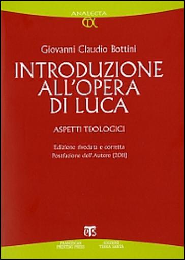 Introduzione all'opera di Luca. Aspetti teologici - Giovanni Claudio Bottini pdf epub