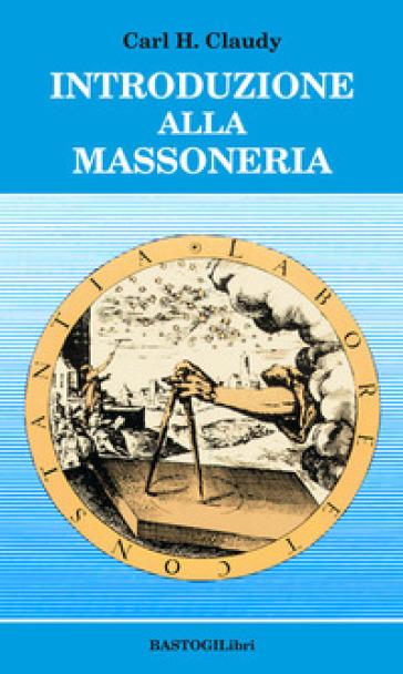 Introduzione alla massoneria - Carl H. Claudy | Kritjur.org