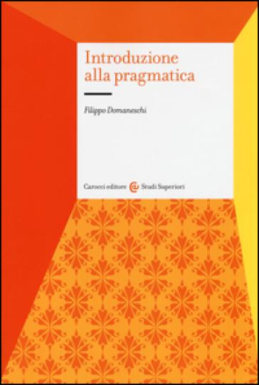 Introduzione alla pragmatica - Filippo Domaneschi | Rochesterscifianimecon.com