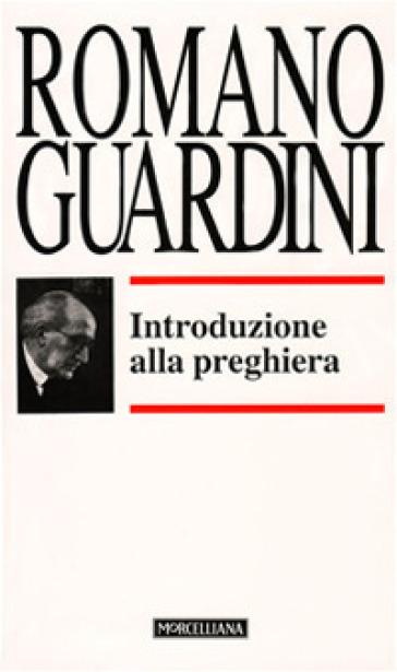Introduzione alla preghiera - Romano Guardini  