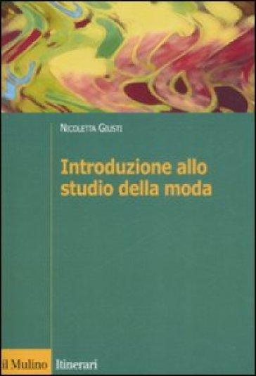 Introduzione allo studio della moda - Nicoletta Giusti | Rochesterscifianimecon.com