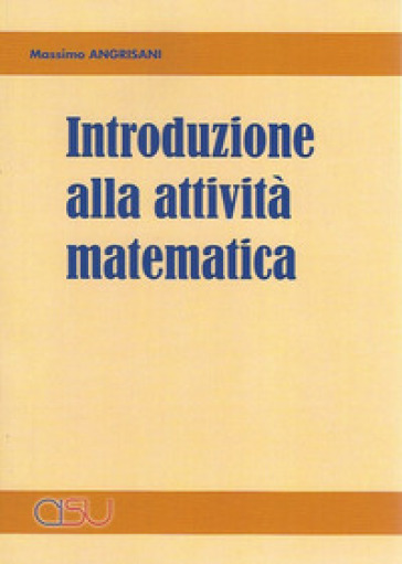 Introduzione alla attività matematica - Massimo Angrisani  