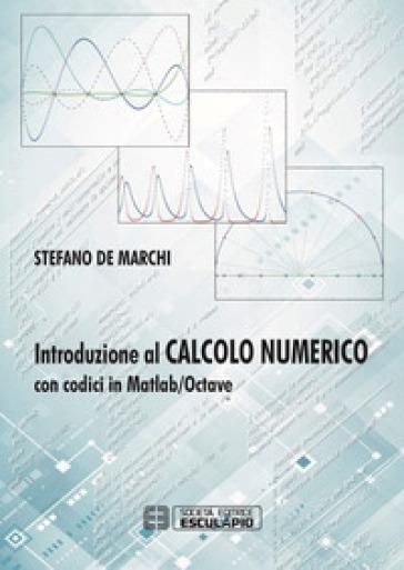 Introduzione al calcolo numerico con codici in Matlab/Octave - Stefano De Marchi |