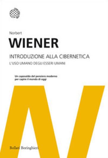 Introduzione alla cibernetica. L'uso umano degli esseri umani - Norbert Wiener | Rochesterscifianimecon.com