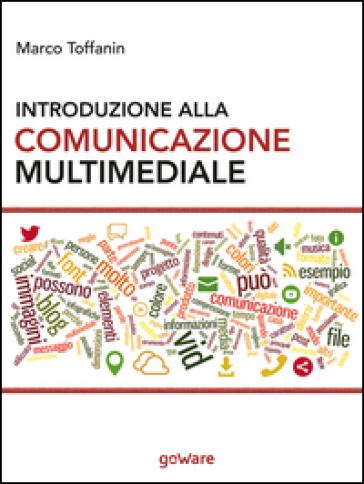 Introduzione alla comunicazione multimediale. Percorsi, strumenti e risorse per la progettazione e realizzazione di contenuti multimediali - Marco Toffanin   Thecosgala.com