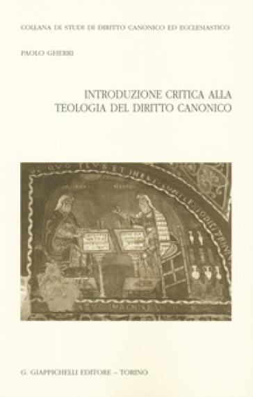 Introduzione critica alla teologia del diritto canonico - Paolo Gherri | Rochesterscifianimecon.com