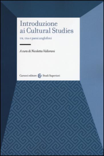 Introduzione ai cultural studies. UK, USA e paesi anglofoni - N. Vallorani |