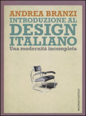 Introduzione al design italiano. Una modernità incompleta - Andrea Branzi  