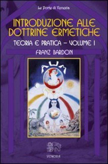 Introduzione alle dottrine ermetiche. Teoria e pratica. 1. - Franz Bardon  