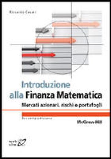 Introduzione alla finanza matematica. Mercati azionari, rischi e portafogli - Riccardo Cesari |