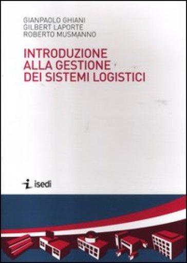 Introduzione alla gestione dei sistemi logistici - Paolo Ghiani | Thecosgala.com