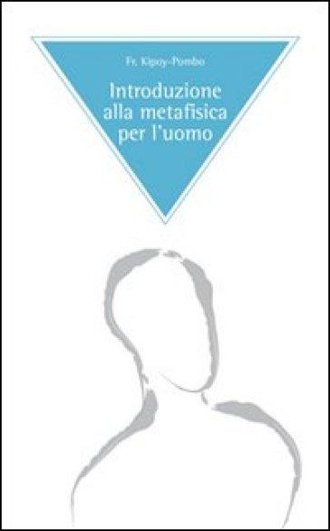 Introduzione alla metafisica per l'uomo - Kipoy-Pombo |