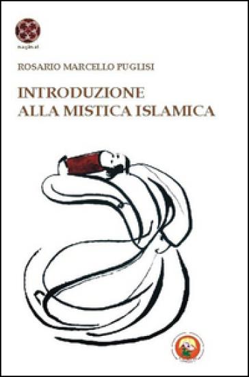 Introduzione alla mistica islamica - Rosario Marcello Puglisi |