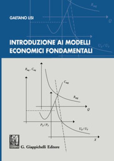 Introduzione ai modelli economici fondamentali - Gaetano Lisi | Jonathanterrington.com