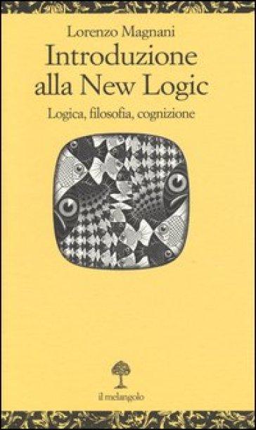 Introduzione alla new logic. Logica, filosofia, cognizione - L. Magnani | Rochesterscifianimecon.com