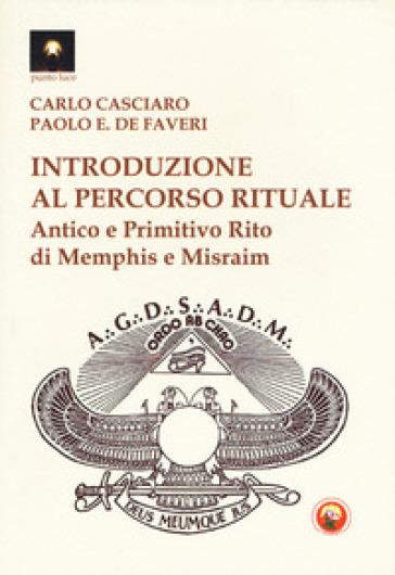 Introduzione al percorso rituale. Antico e primitivo rito di Memphis e Misraim - Carlo Casciaro  
