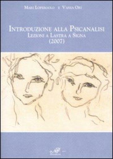 Introduzione alla psicanalisi. Lezioni a Lastra a Signa (2007) - Mari Lopergolo | Kritjur.org