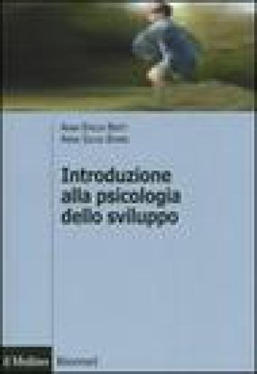 Introduzione alla psicologia dello sviluppo. Storia, teorie, metodi - Anna Emilia Berti |