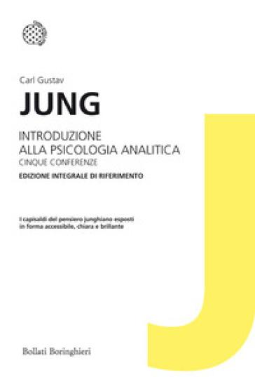 Introduzione alla psicologia analitica. Cinque conferenze. Ediz. integrale - Carl Gustav Jung |