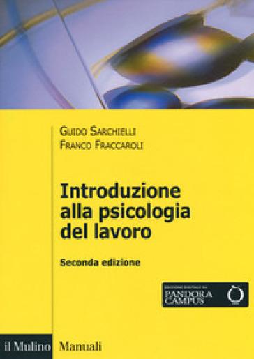 Introduzione alla psicologia del lavoro - Guido Sarchielli | Thecosgala.com