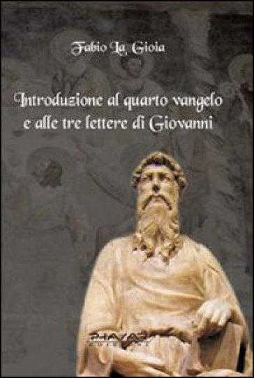 Introduzione al quarto Vangelo e alle tre lettere di Giovanni - Fabio La Gioia | Ericsfund.org