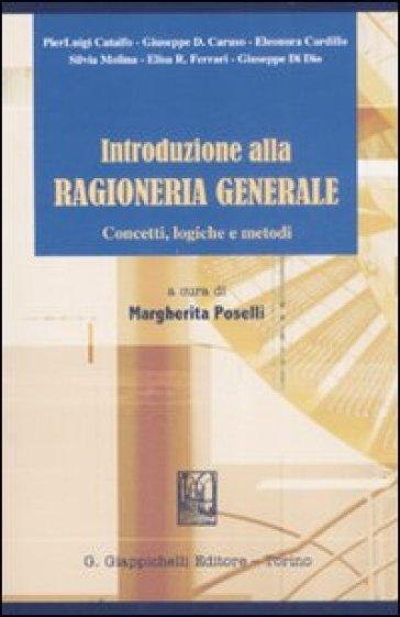 Introduzione alla ragioneria generale. Concetti, logiche e metodi - M. Poselli |