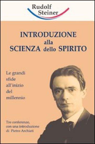Introduzione alla scienza dello spirito. Le grandi sfide all'inizio del millennio - Rudolph Steiner   Rochesterscifianimecon.com