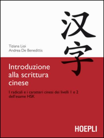 Introduzione alla scrittura cinese. I radicali e i caratteri cinesi dei livelli 1 e 2 dell'esame HSK - Tiziana Lioi   Thecosgala.com