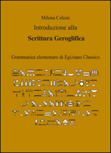 Introduzione alla scrittura geroglifica - Milena Celesti | Rochesterscifianimecon.com